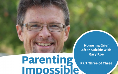 Episode 83: Part Three of Three with Gary Roe: Honoring Grief After Suicide