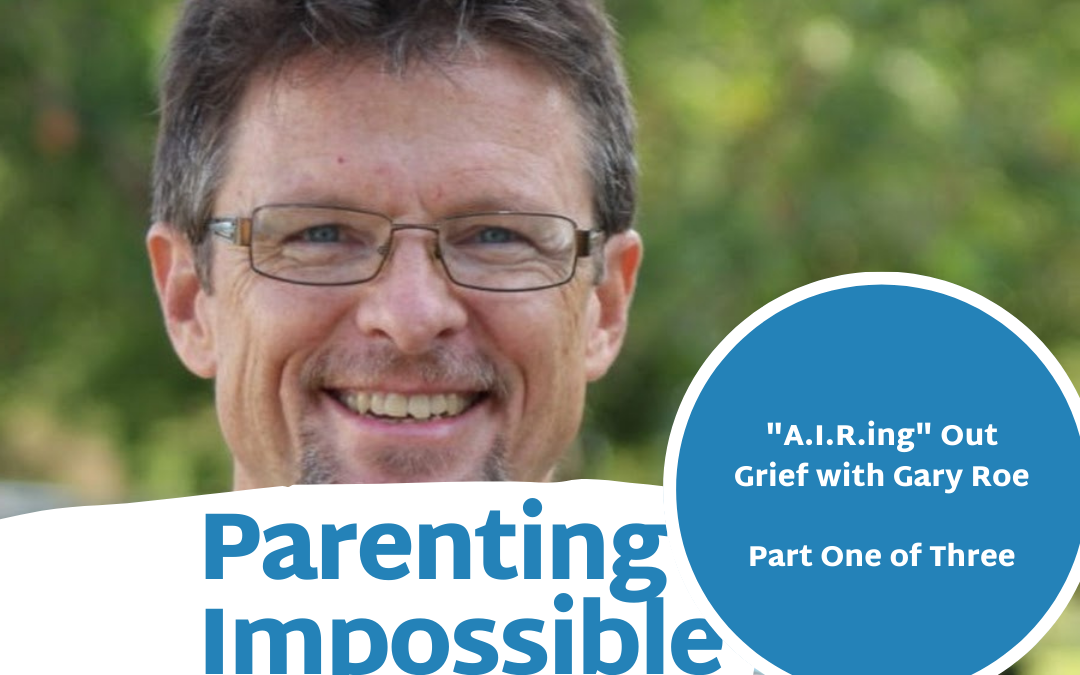 "Episode 81: Part One of Three with Gary Roe: ""A.I.R.ing"" Out Grief"