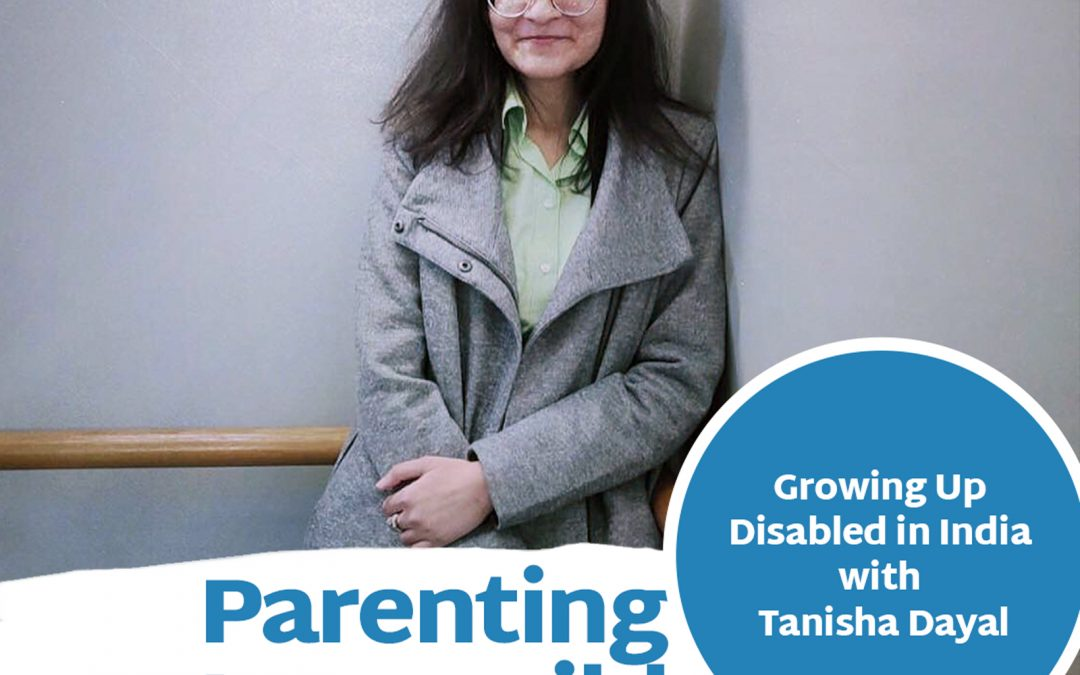 Episode 109: Growing Up Disabled in India with Tanisha Dayal
