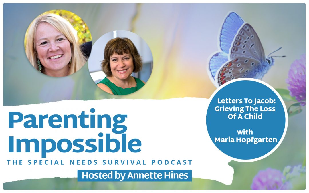 Episode 124: Letters To Jacob: Grieving The Loss Of A Child with Maria Hopfgarten